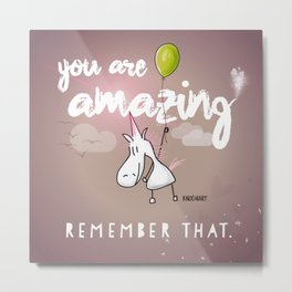 YOU ARE AMAZING - REMEMBER THAT. Metal Print