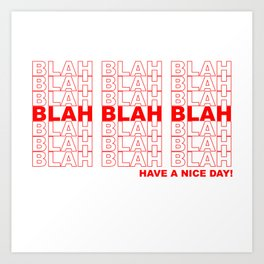 blah blah blah have a nice day! Art Print