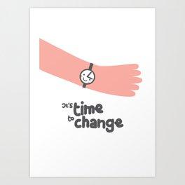 It's time to change! Art Print