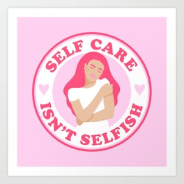 Self Care Isn't Selfish Pink Art Print