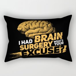 I had brain surgery! What's your excuse? Rectangular Pillow