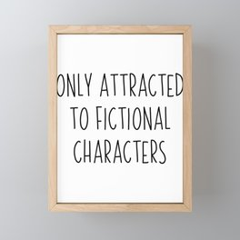 Only Attracted To Fictional Characters Gift Framed Mini Art Print