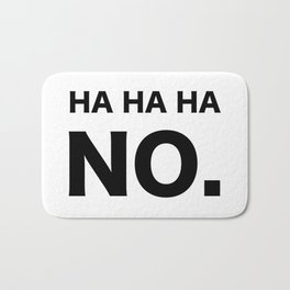HA HA HA NO. Bath Mat