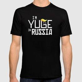 I'm Yuge in Russia T-shirt