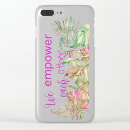 We Empower Each Other Clear iPhone Case