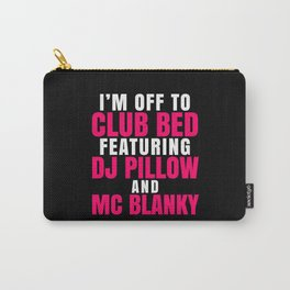 I'm Off to Club Bed Featuring DJ Pillow & MC Blanky (Dark) Carry-All Pouch