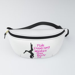 Pole dance makes this body Fanny Pack