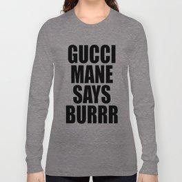 GUCCI MANE SAYS BURRR Long Sleeve T-shirt