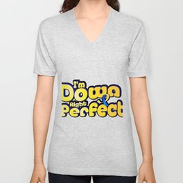 I'm Down Right Perfect Down Syndrome Suppor Unisex V-Neck