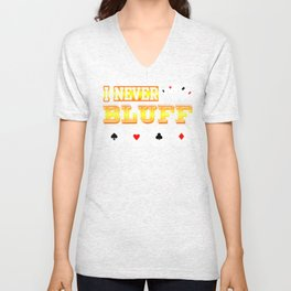 I Never Bluff Unisex V-Neck