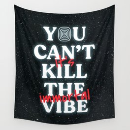 You Can't Kill The Vibe, It's Immortal Wall Tapestry