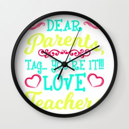 """Dear Parents, Tag.. You're It!!! Love Teachers"" T-shirt Design Lecturer School Students Adviser Wall Clock"