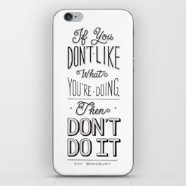 If You Don't Like What You're Doing, Then Don't Do It iPhone Skin