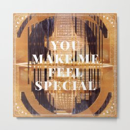 you make me feel special Metal Print