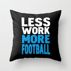 Less work more football Throw Pillow