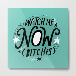Watch Me Now (Bitches) Metal Print