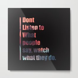 Watch what they do. Metal Print