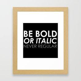 Be Bold Or Italic, Never Regular Framed Art Print