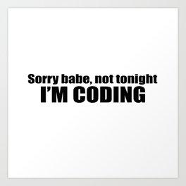 Sorry babe...I'M CODING Art Print