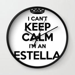 I cant keep calm I am an ESTELLA Wall Clock