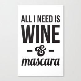 All I need is Wine & Mascara Canvas Print