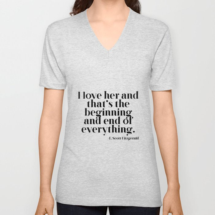 I love her and that's the beginning and end of everything Unisex V-Neck
