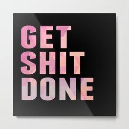 Get Shit Done, Pink Metal Print