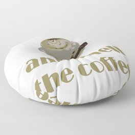 Wake Up And Smell The Coffee Floor Pillow