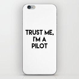 Trust me I'm a pilot iPhone Skin