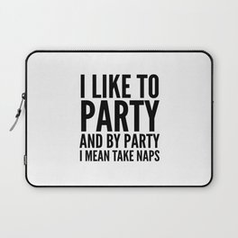 I LIKE TO PARTY AND BY PARTY I MEAN TAKE NAPS Laptop Sleeve
