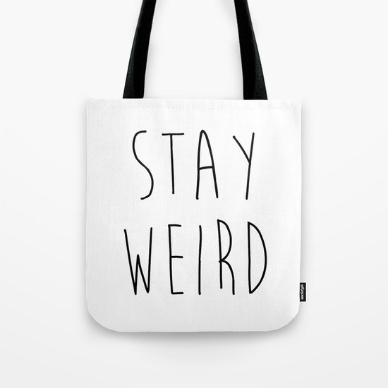 Stay Weird Funny Quote Tote Bag