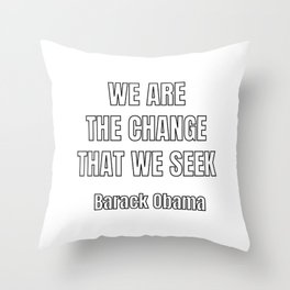 We are the change that we seek — Barack Obama Throw Pillow