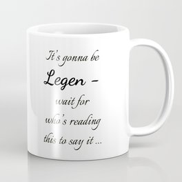 Legen - wait for it Coffee Mug