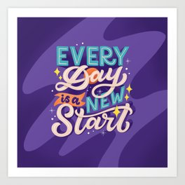 Every day is a new start Art Print