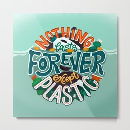 Nothing lasts forever except plastic Metal Print
