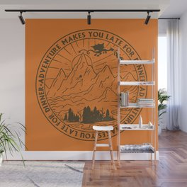 adventure makes you late for dinner x typography Wall Mural