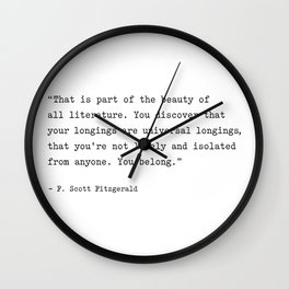 F. Scott Fitzgerald Quote. You Discover That Your Longings Are Universal... You Belong. Wall Clock