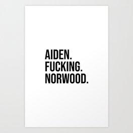 Aiden. Fucking. Norwood.  Art Print