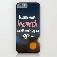 KISS ME HARD BEFORE YOU GO Slim Case iPhone 6s