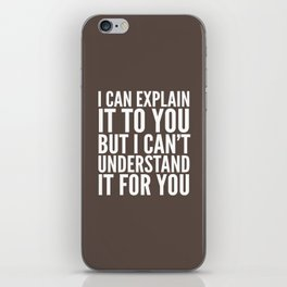 I Can Explain it to You, But I Can't Understand it for You (Brown) iPhone Skin