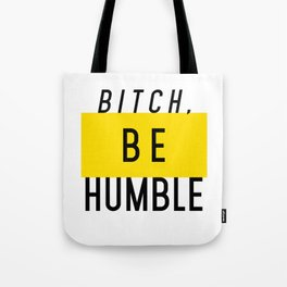 Bitch, be humble Tote Bag