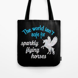 The world isn't safe for sparkly flying horses Tote Bag