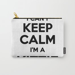 I cant keep calm I am a KITTIE Carry-All Pouch