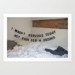 I Wasn't Nervous Today Art Print