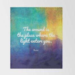 The wound is the place where the Light enters you, Rumi quote Throw Blanket
