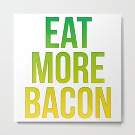 eat more bacon Metal Print