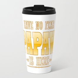 PAPAW IS HERE Travel Mug
