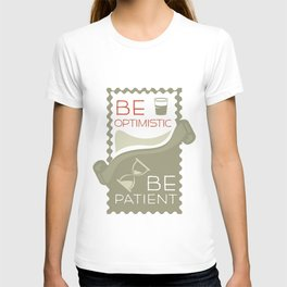 Be patient. Be Optimistic. A PSA for stressed creatives. T-shirt