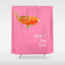 DON'T BE KOI Shower Curtain