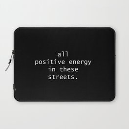 all positive energy in these streets Laptop Sleeve